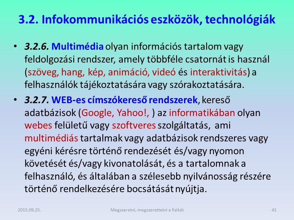 3.2. Infokommunikációs eszközök, technológiák 3.2.6. Multimédia olyan információs tartalom vagy feldolgozási rendszer, amely többféle csatornát is has