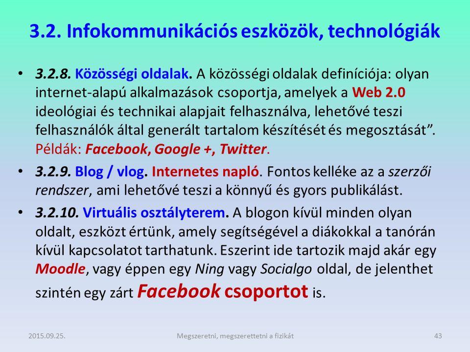 3.2. Infokommunikációs eszközök, technológiák 3.2.8. Közösségi oldalak. A közösségi oldalak definíciója: olyan internet-alapú alkalmazások csoportja,