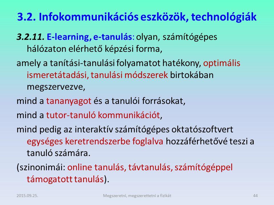 3.2. Infokommunikációs eszközök, technológiák 3.2.11. E-learning, e-tanulás: olyan, számítógépes hálózaton elérhető képzési forma, amely a tanítási-ta