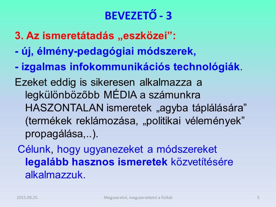 """BEVEZETŐ - 3 3. Az ismeretátadás """"eszközei"""": - új, élmény-pedagógiai módszerek, - izgalmas infokommunikációs technológiák. Ezeket eddig is sikeresen a"""