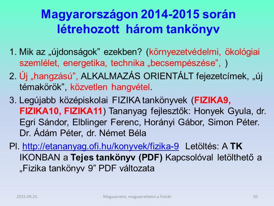 """Magyarországon 2014-2015 során létrehozott három tankönyv 1. Mik az """"újdonságok"""" ezekben? (környezetvédelmi, ökológiai szemlélet, energetika, technika"""
