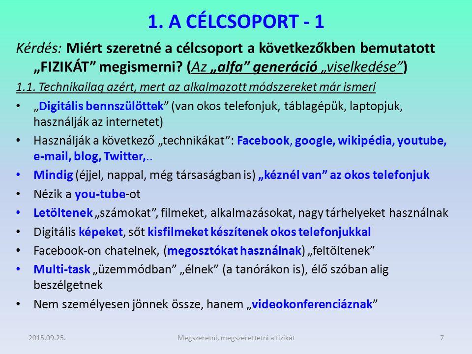 """1. A CÉLCSOPORT - 1 Kérdés: Miért szeretné a célcsoport a következőkben bemutatott """"FIZIKÁT"""" megismerni? (Az """"alfa"""" generáció """"viselkedése"""") 1.1. Tech"""