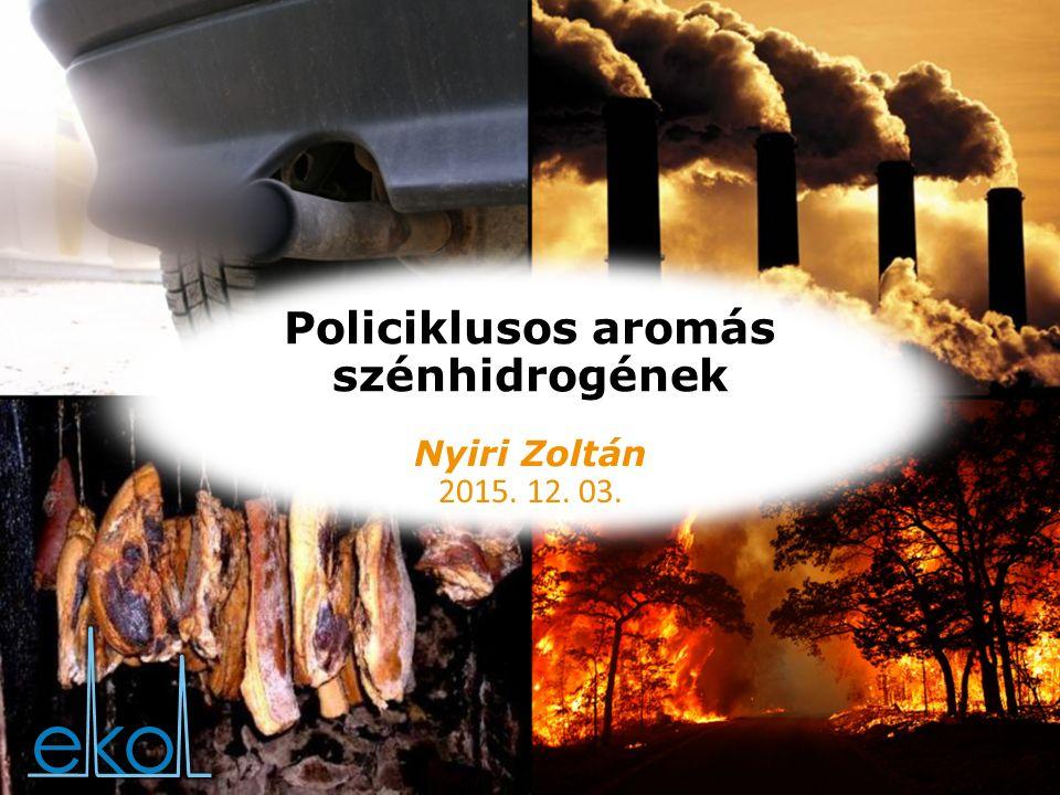 Policiklusos aromás szénhidrogének 2015. 12. 03. Nyiri Zoltán