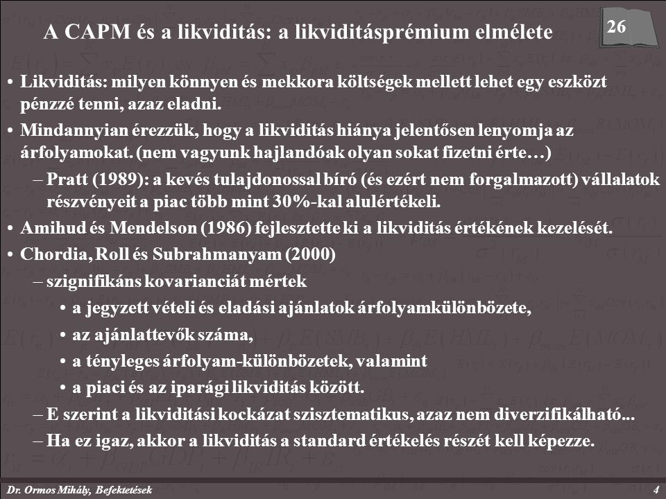 Dr. Ormos Mihály, Befektetések4 A CAPM és a likviditás: a likviditásprémium elmélete Likviditás: milyen könnyen és mekkora költségek mellett lehet egy
