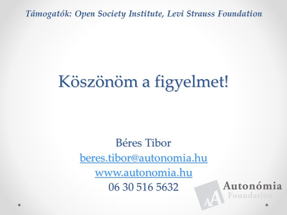 Támogatók: Open Society Institute, Levi Strauss Foundation Köszönöm a figyelmet.