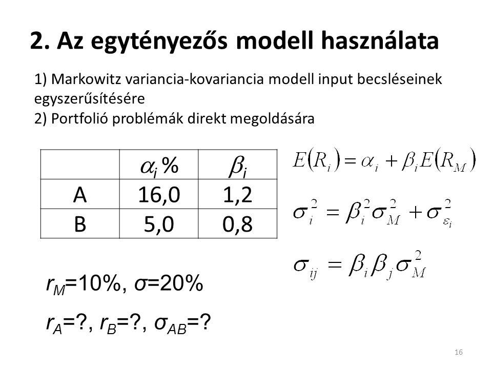 2. Az egytényezős modell használata 16 1) Markowitz variancia-kovariancia modell input becsléseinek egyszerűsítésére 2) Portfolió problémák direkt meg
