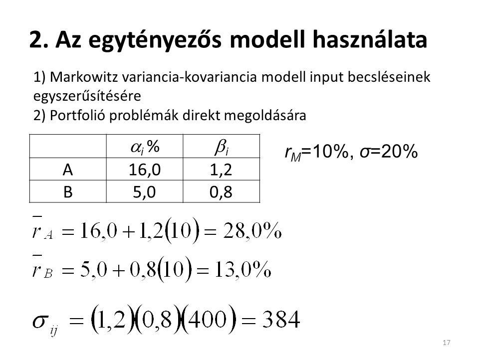 2. Az egytényezős modell használata 17 1) Markowitz variancia-kovariancia modell input becsléseinek egyszerűsítésére 2) Portfolió problémák direkt meg