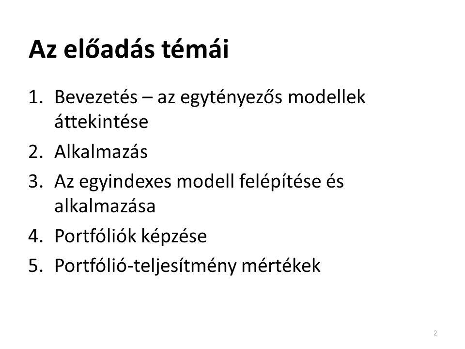 Az előadás témái 1.Bevezetés – az egytényezős modellek áttekintése 2.Alkalmazás 3.Az egyindexes modell felépítése és alkalmazása 4.Portfóliók képzése 5.Portfólió-teljesítmény mértékek 2