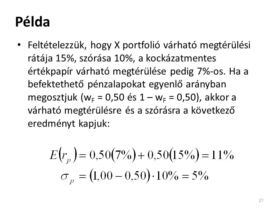 Példa Feltételezzük, hogy X portfolió várható megtérülési rátája 15%, szórása 10%, a kockázatmentes értékpapír várható megtérülése pedig 7%-os. Ha a b