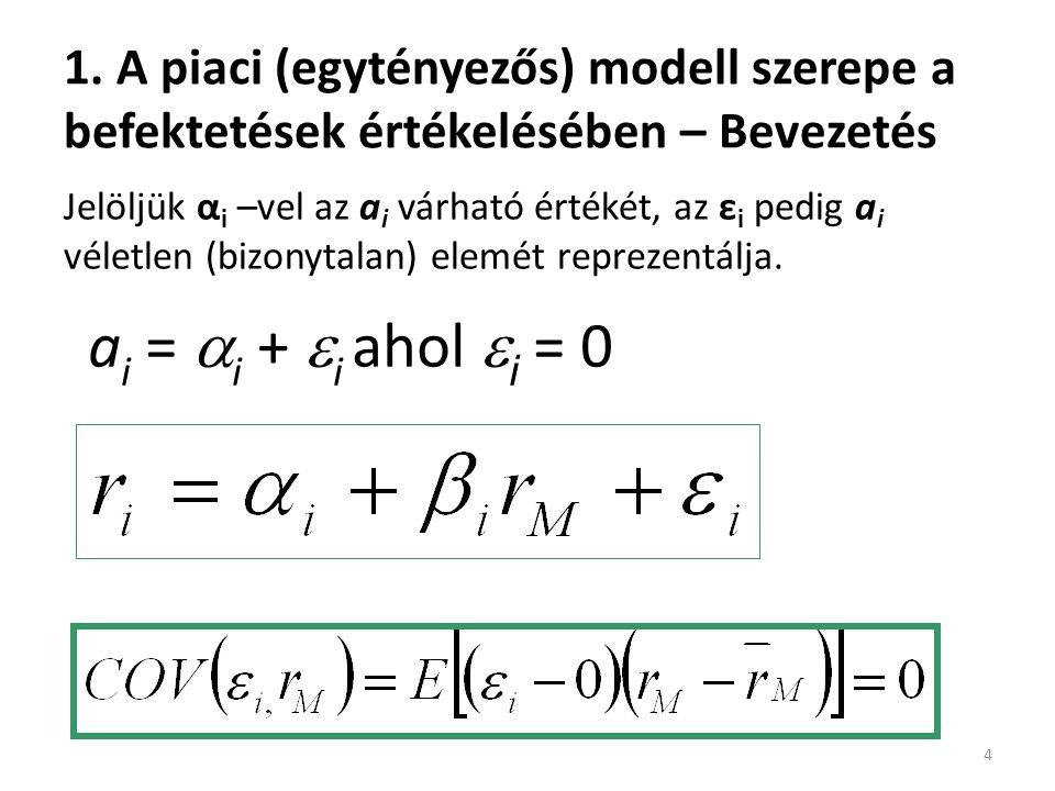 1. A piaci (egytényezős) modell szerepe a befektetések értékelésében – Bevezetés 4 a i =  i +  i ahol  i = 0 Jelöljük α i –vel az a i várható érték