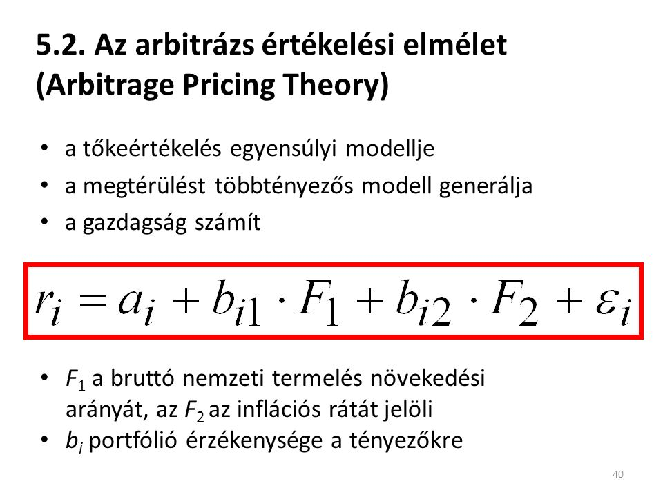 5.2. Az arbitrázs értékelési elmélet (Arbitrage Pricing Theory) a tőkeértékelés egyensúlyi modellje a megtérülést többtényezős modell generálja a gazd