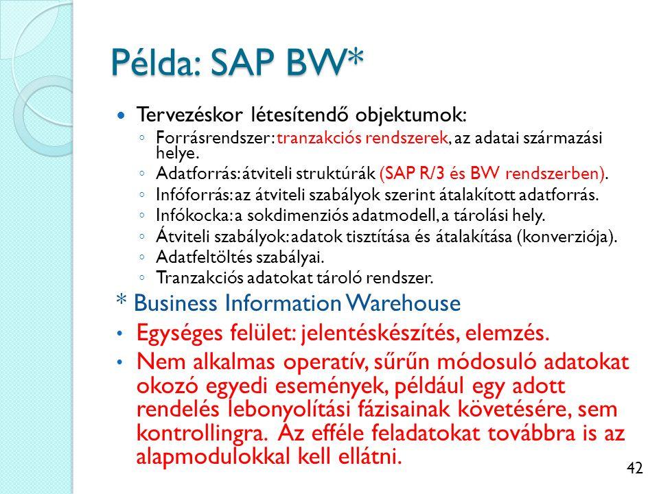 42 Példa: SAP BW* Tervezéskor létesítendő objektumok: ◦ Forrásrendszer: tranzakciós rendszerek, az adatai származási helye.