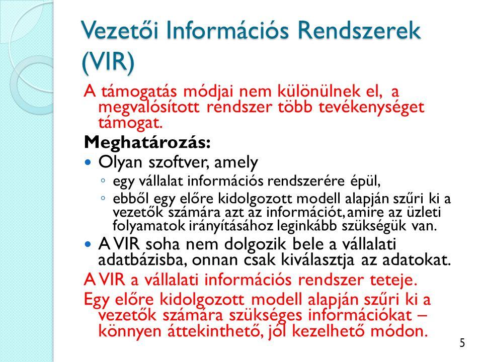 5 Vezetői Információs Rendszerek (VIR) A támogatás módjai nem különülnek el, a megvalósított rendszer több tevékenységet támogat.