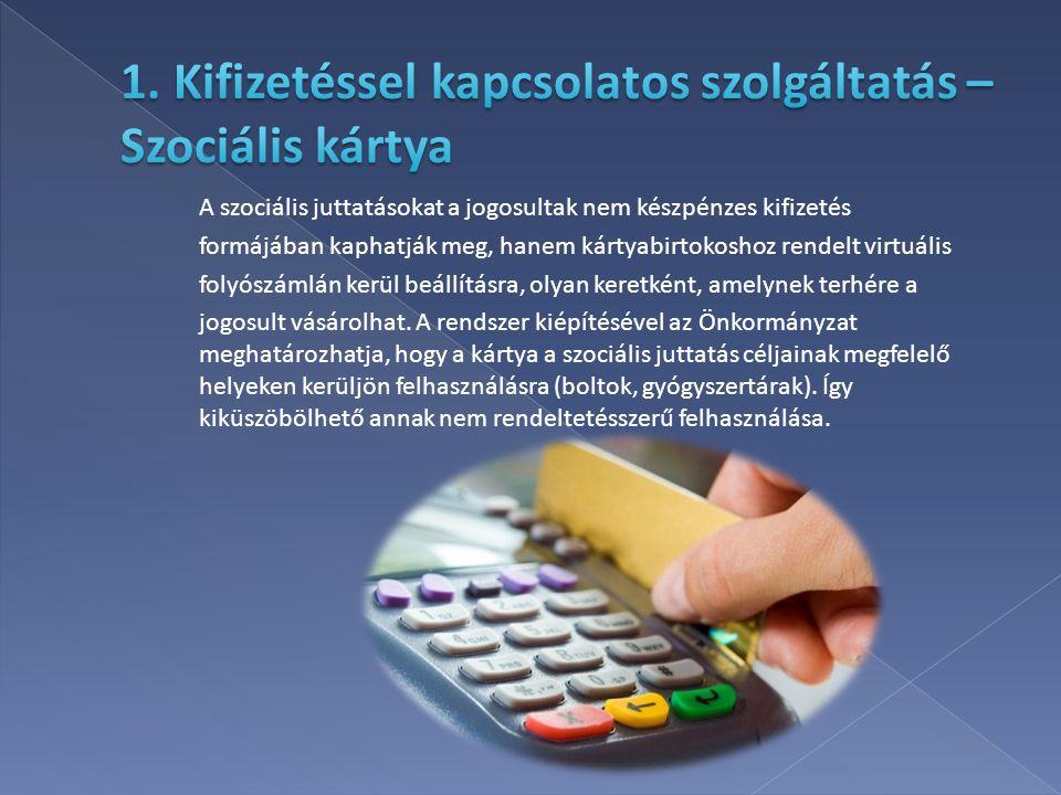 A szociális juttatásokat a jogosultak nem készpénzes kifizetés formájában kaphatják meg, hanem kártyabirtokoshoz rendelt virtuális folyószámlán kerül beállításra, olyan keretként, amelynek terhére a jogosult vásárolhat.