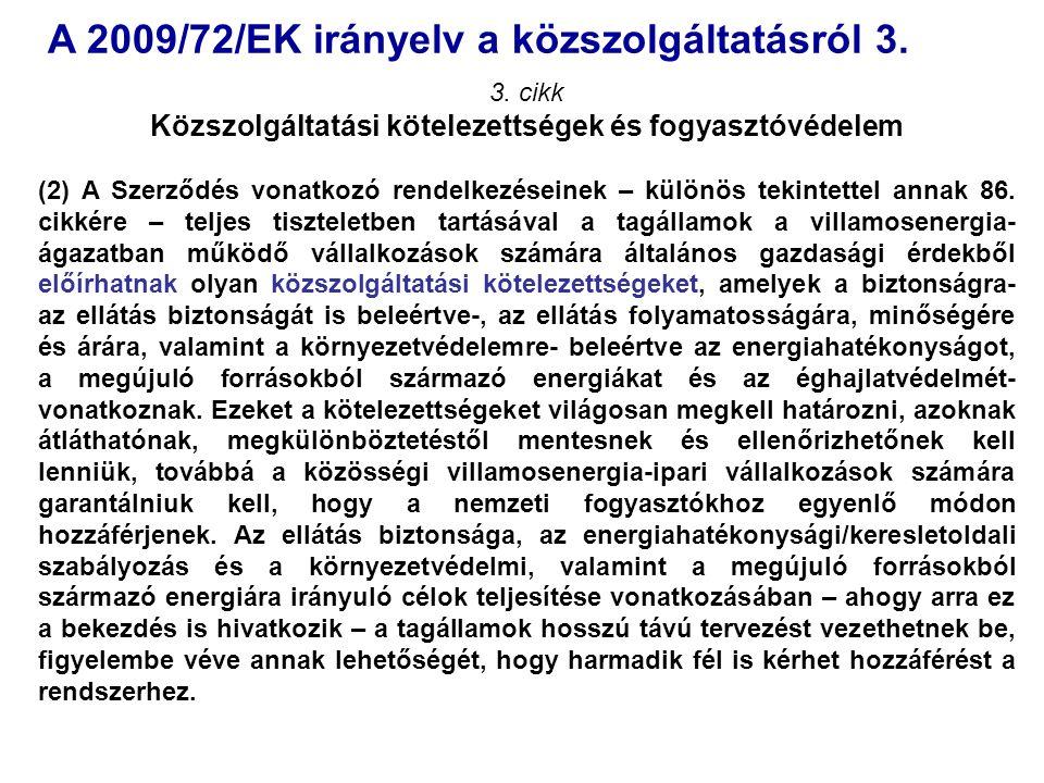A 2009/72/EK irányelv a közszolgáltatásról 3. 3. cikk Közszolgáltatási kötelezettségek és fogyasztóvédelem (2) A Szerződés vonatkozó rendelkezéseinek