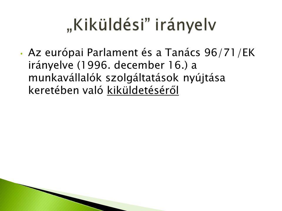 Az európai Parlament és a Tanács 96/71/EK irányelve (1996. december 16.) a munkavállalók szolgáltatások nyújtása keretében való kiküldetéséről