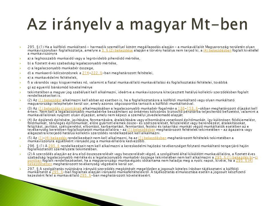  295. § (1) Ha a külföldi munkáltató - harmadik személlyel kötött megállapodás alapján - a munkavállalót Magyarország területén olyan munkaviszonyban