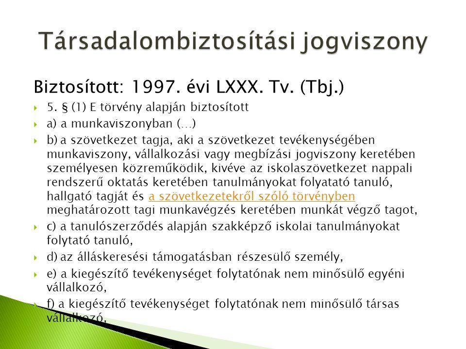 Biztosított: 1997. évi LXXX. Tv. (Tbj.)  5. § (1) E törvény alapján biztosított  a) a munkaviszonyban (…)  b) a szövetkezet tagja, aki a szövetkeze