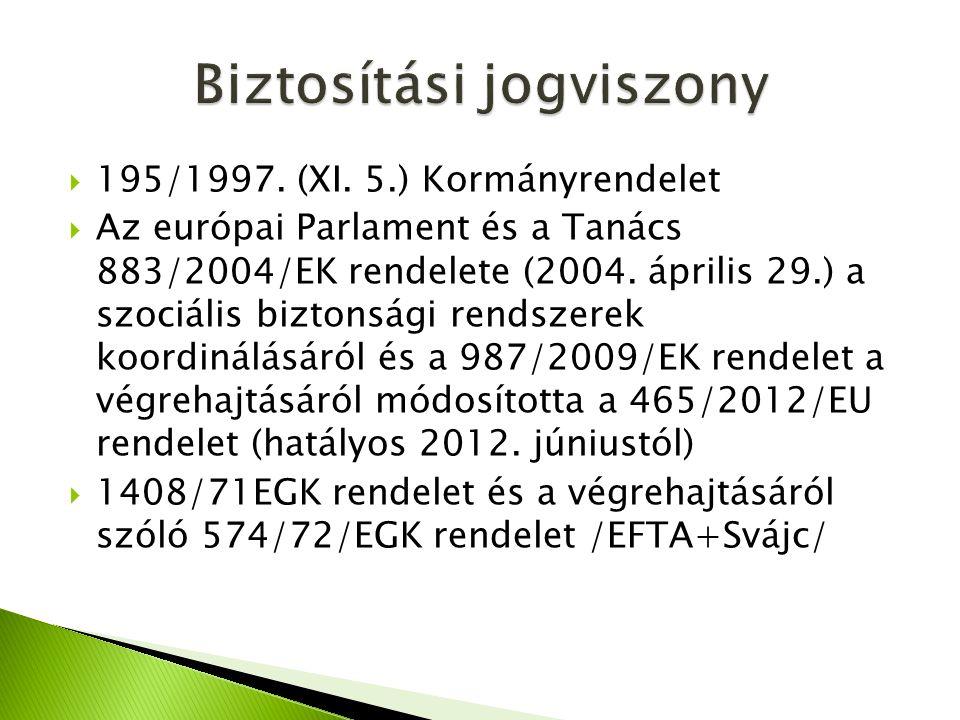  195/1997. (XI. 5.) Kormányrendelet  Az európai Parlament és a Tanács 883/2004/EK rendelete (2004. április 29.) a szociális biztonsági rendszerek ko
