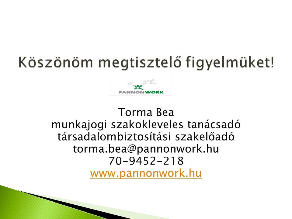 Torma Bea munkajogi szakokleveles tanácsadó társadalombiztosítási szakelőadó torma.bea@pannonwork.hu 70-9452-218 www.pannonwork.hu