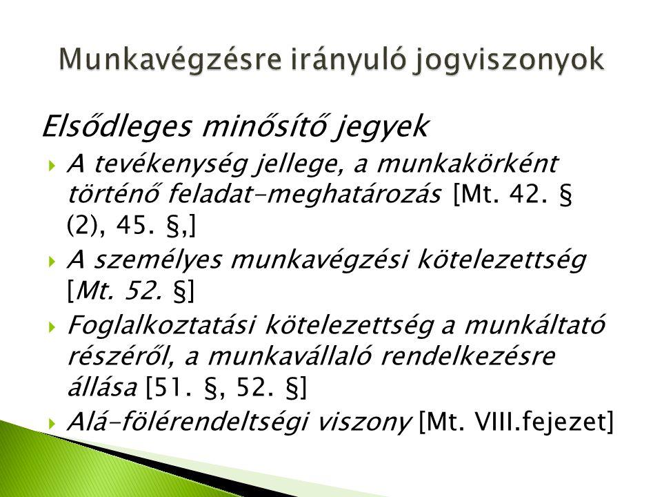Elsődleges minősítő jegyek  A tevékenység jellege, a munkakörként történő feladat-meghatározás [Mt. 42. § (2), 45. §,]  A személyes munkavégzési köt