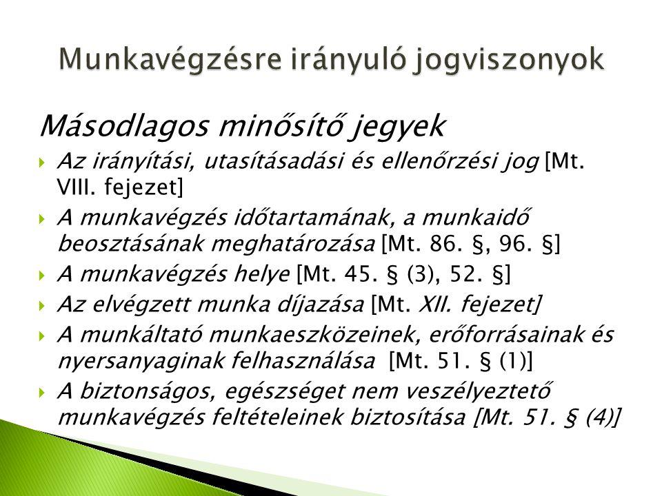 Másodlagos minősítő jegyek  Az irányítási, utasításadási és ellenőrzési jog [Mt. VIII. fejezet]  A munkavégzés időtartamának, a munkaidő beosztásána