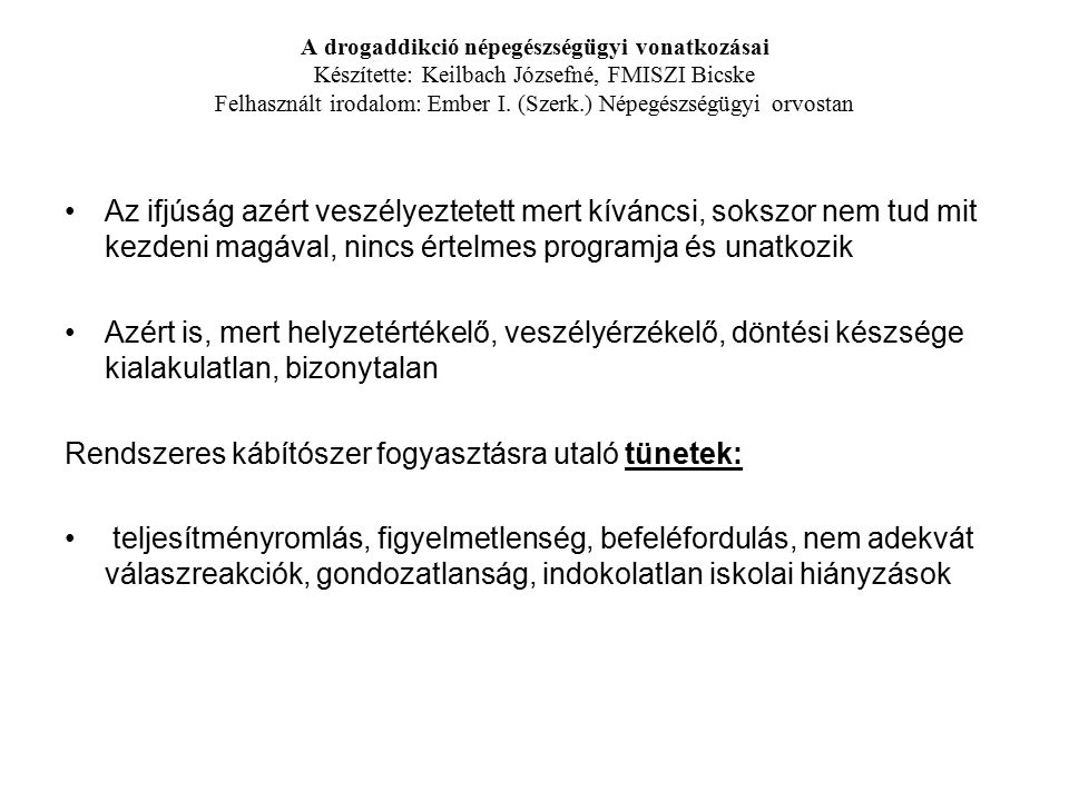 A drogaddikció népegészségügyi vonatkozásai Készítette: Keilbach Józsefné, FMISZI Bicske Felhasznált irodalom: Ember I.