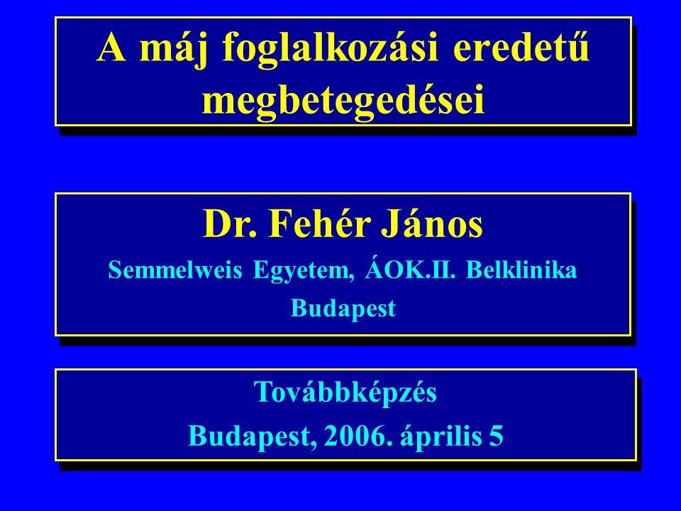 A máj foglalkozási eredetű megbetegedései Továbbképzés Budapest, 2006.