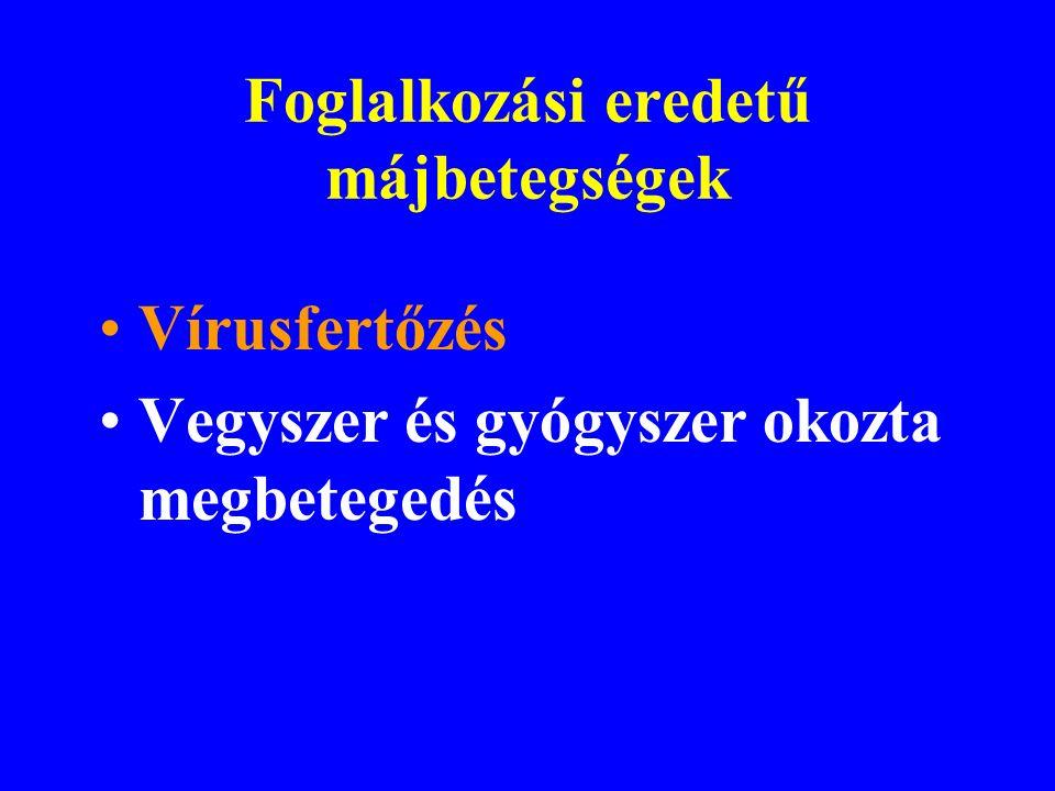 Foglalkozási eredetű májbetegségek Vírusfertőzés Vegyszer és gyógyszer okozta megbetegedés