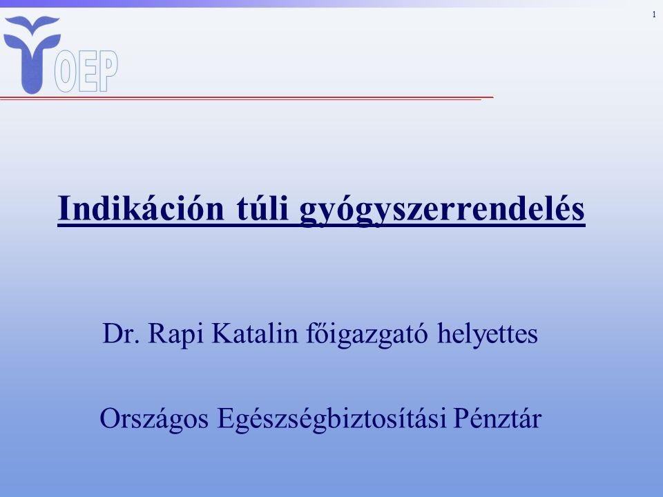 1 Dr. Rapi Katalin főigazgató helyettes Országos Egészségbiztosítási Pénztár Indikáción túli gyógyszerrendelés