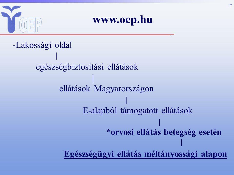 19 www.oep.hu -Lakossági oldal egészségbiztosítási ellátások ellátások Magyarországon E-alapból támogatott ellátások *orvosi ellátás betegség esetén Egészségügyi ellátás méltányossági alapon
