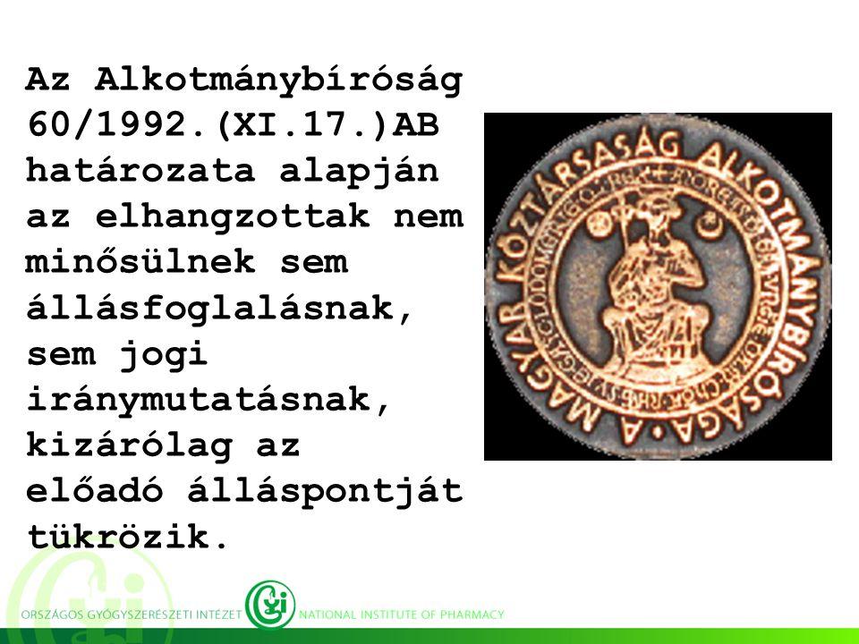 Az Alkotmánybíróság 60/1992.(XI.17.)AB határozata alapján az elhangzottak nem minősülnek sem állásfoglalásnak, sem jogi iránymutatásnak, kizárólag az előadó álláspontját tükrözik.