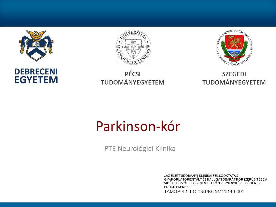 """Parkinson-kór PÉCSI TUDOMÁNYEGYETEM SZEGEDI TUDOMÁNYEGYETEM PTE Neurológiai Klinika """"AZ ÉLETTUDOMÁNYI-KLINIKAI FELSŐOKTATÁS GYAKORLATORIENTÁLT ÉS HALLGATÓBARÁT KORSZERŰSÍTÉSE A VIDÉKI KÉPZŐHELYEK NEMZETKÖZI VERSENYKÉPESSÉGÉNEK ERŐSÍTÉSÉRE TÁMOP-4.1.1.C-13/1/KONV-2014-0001"""
