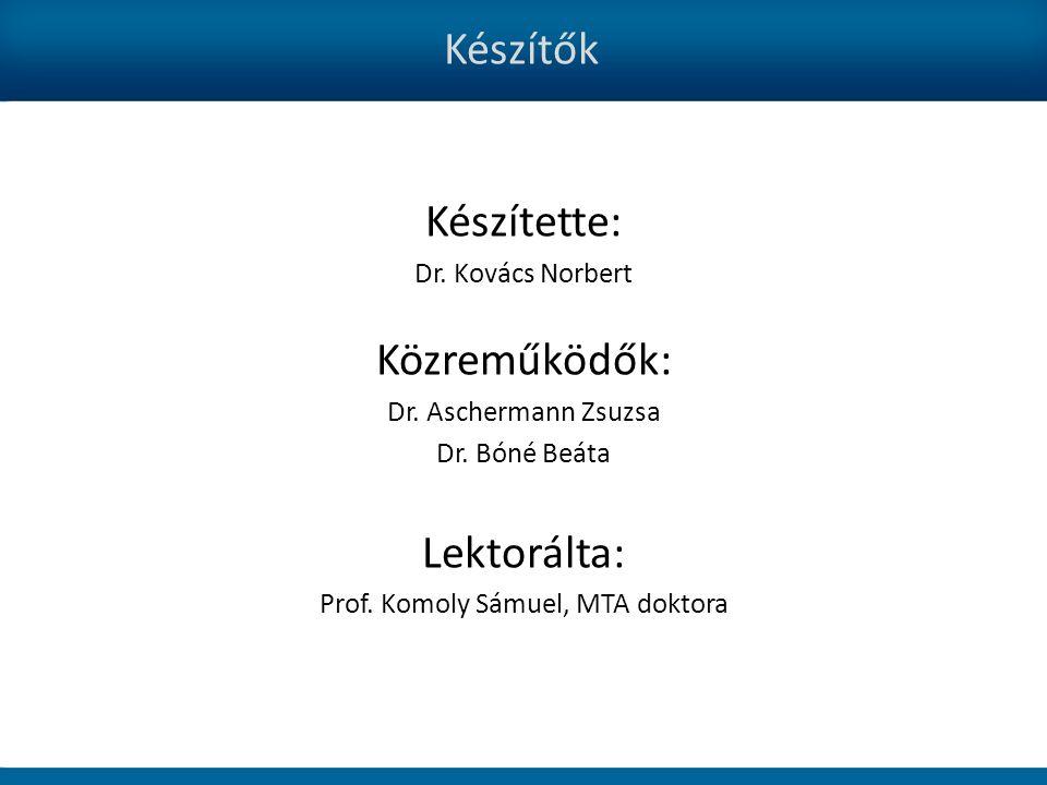 Készítők Készítette: Dr. Kovács Norbert Közreműködők: Dr.