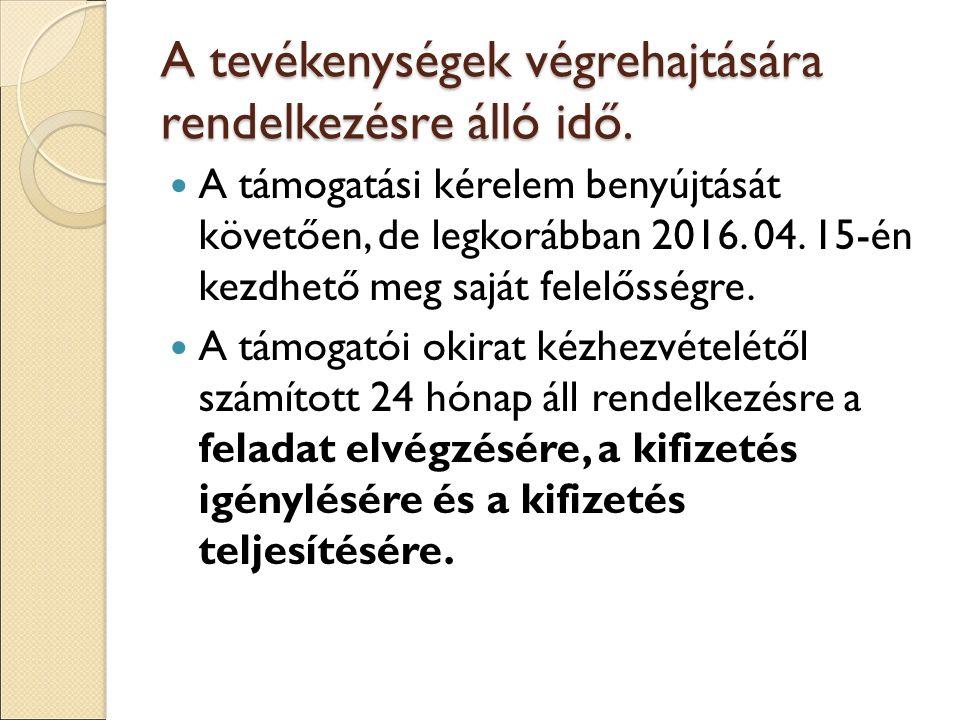 A tevékenységek végrehajtására rendelkezésre álló idő. A támogatási kérelem benyújtását követően, de legkorábban 2016. 04. 15-én kezdhető meg saját fe
