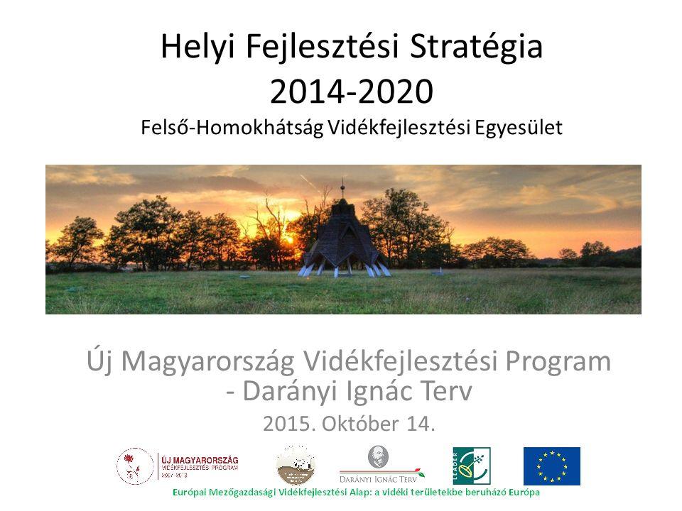 Helyi Fejlesztési Stratégia 2014-2020 Felső-Homokhátság Vidékfejlesztési Egyesület Új Magyarország Vidékfejlesztési Program - Darányi Ignác Terv 2015.