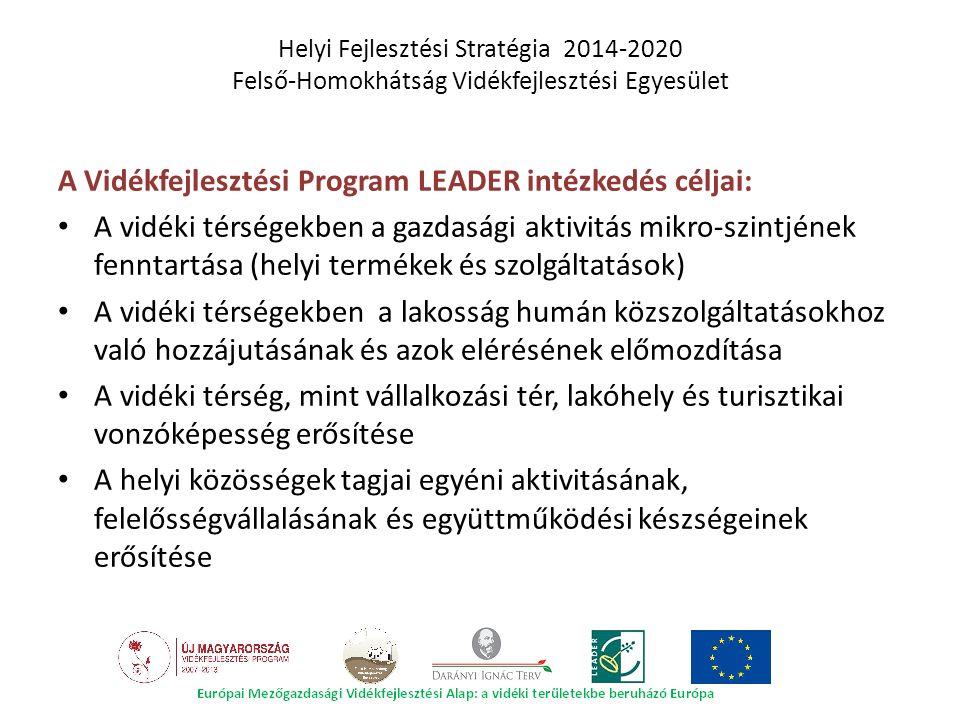 A Vidékfejlesztési Program LEADER intézkedés céljai: A vidéki térségekben a gazdasági aktivitás mikro-szintjének fenntartása (helyi termékek és szolgá