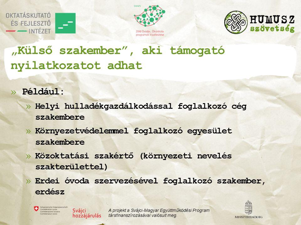 """""""Külső szakember , aki támogató nyilatkozatot adhat »Például: »Helyi hulladékgazdálkodással foglalkozó cég szakembere »Környezetvédelemmel foglalkozó egyesület szakembere »Közoktatási szakértő (környezeti nevelés szakterülettel) »Erdei óvoda szervezésével foglalkozó szakember, erdész A projekt a Svájci-Magyar Együttműködési Program társfinanszírozásával valósult meg."""