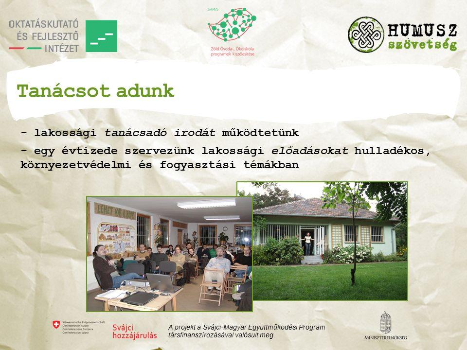 Tanácsot adunk - lakossági tanácsadó irodát működtetünk - egy évtizede szervezünk lakossági előadásokat hulladékos, környezetvédelmi és fogyasztási témákban A projekt a Svájci-Magyar Együttműködési Program társfinanszírozásával valósult meg.