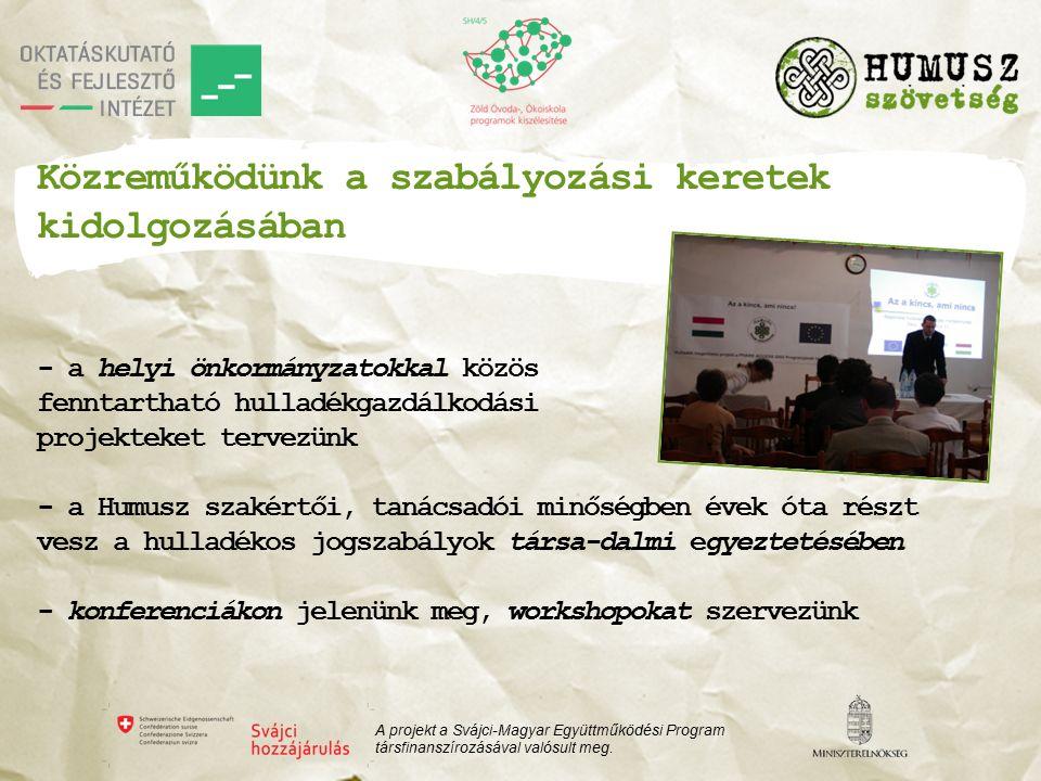 Közreműködünk a szabályozási keretek kidolgozásában - a helyi önkormányzatokkal közös fenntartható hulladékgazdálkodási projekteket tervezünk - a Humusz szakértői, tanácsadói minőségben évek óta részt vesz a hulladékos jogszabályok társa-dalmi egyeztetésében - konferenciákon jelenünk meg, workshopokat szervezünk A projekt a Svájci-Magyar Együttműködési Program társfinanszírozásával valósult meg.