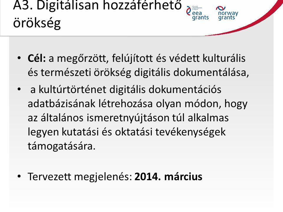 A3. Digitálisan hozzáférhető örökség Cél: a megőrzött, felújított és védett kulturális és természeti örökség digitális dokumentálása, a kultúrtörténet