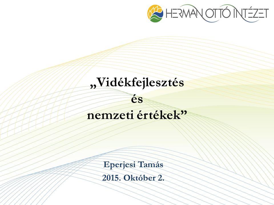 """Eperjesi Tamás 2015. Október 2. """"Vidékfejlesztés és nemzeti értékek"""
