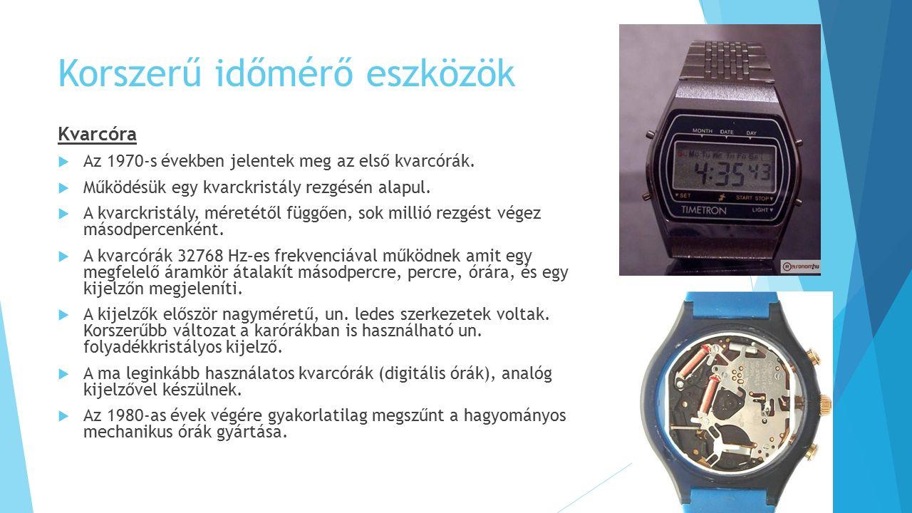 Korszerű időmérő eszközök Kvarcóra  Az 1970-s években jelentek meg az első kvarcórák.