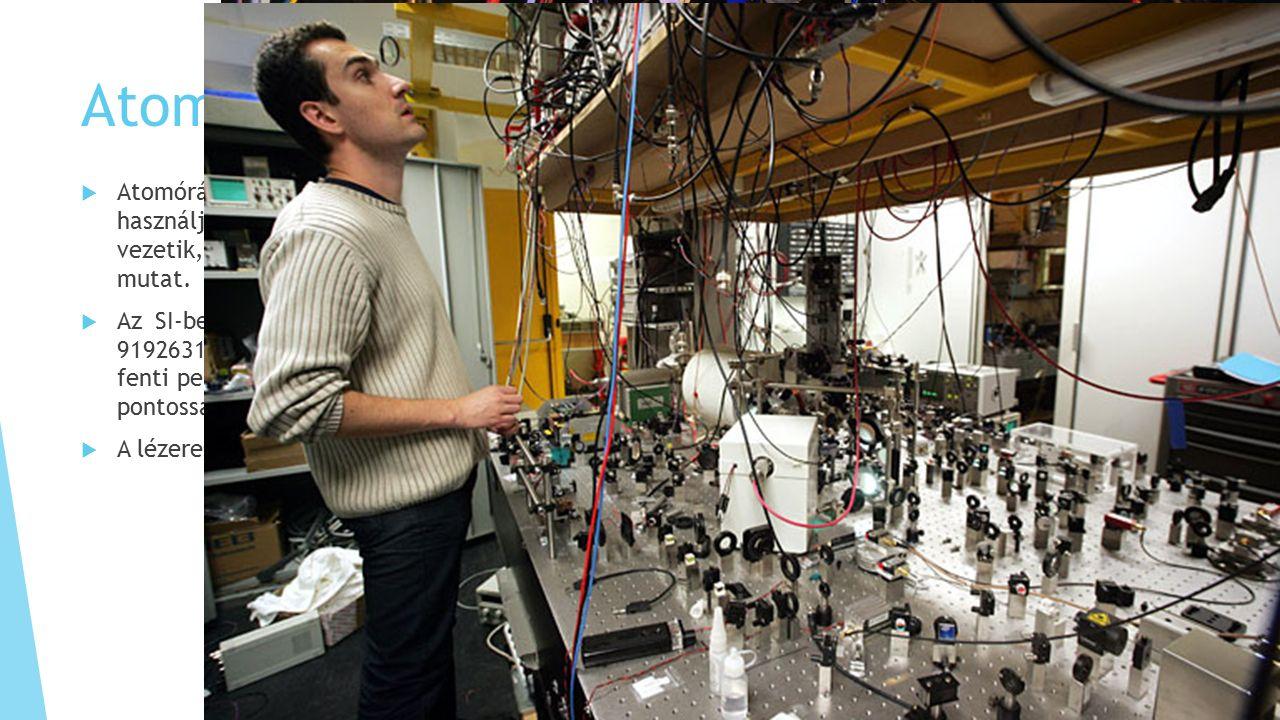 Atomórák  Atomórának olyan típusú órát nevezünk, melyben atomok rezgésszámát használják fel egy pontos frekvencia előállítására.