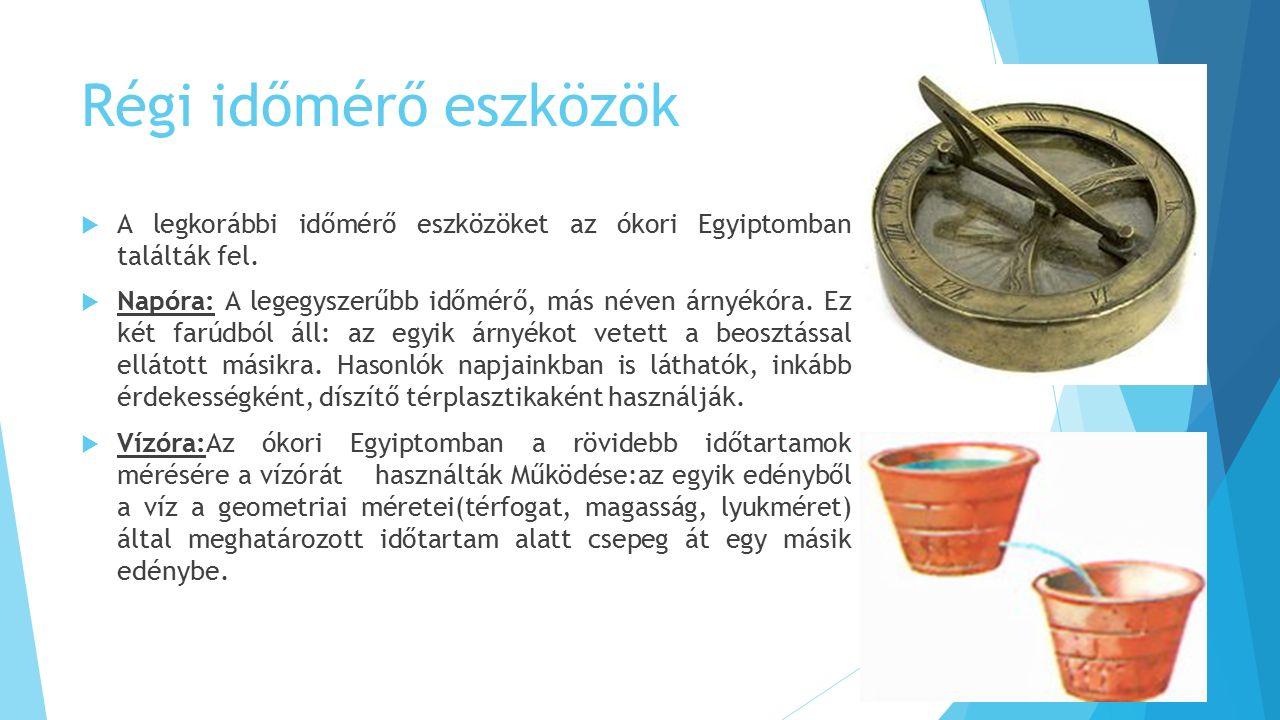 Régi időmérő eszközök  A legkorábbi időmérő eszközöket az ókori Egyiptomban találták fel.