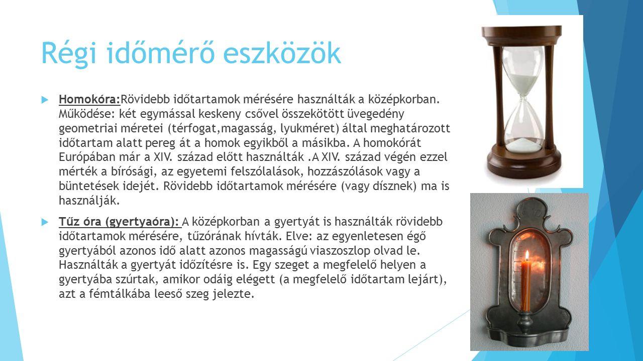 Régi időmérő eszközök  Homokóra:Rövidebb időtartamok mérésére használták a középkorban.