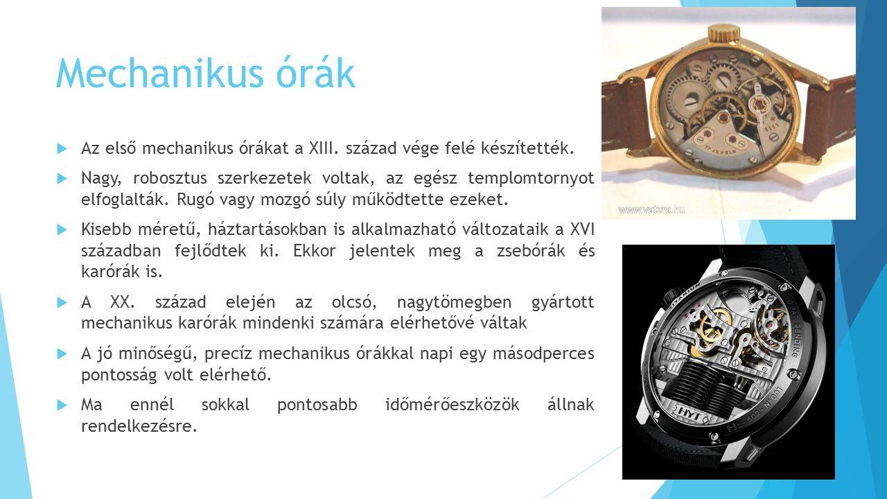 Mechanikus órák  Az első mechanikus órákat a XIII.
