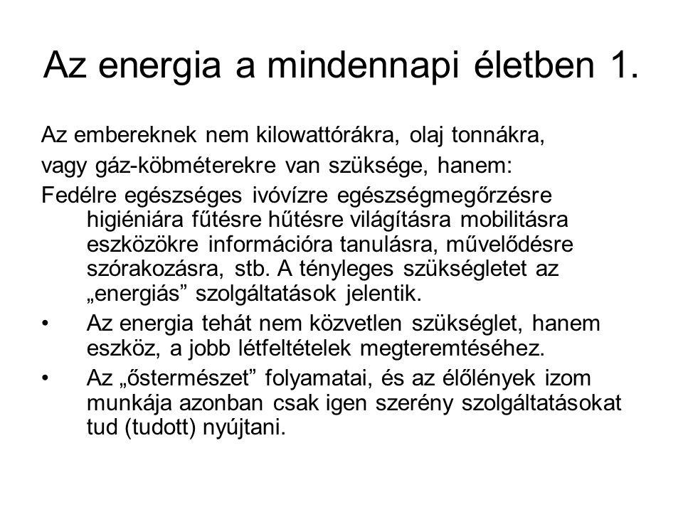 Az energia a mindennapi életben 1. Az embereknek nem kilowattórákra, olaj tonnákra, vagy gáz-köbméterekre van szüksége, hanem: Fedélre egészséges ivóv