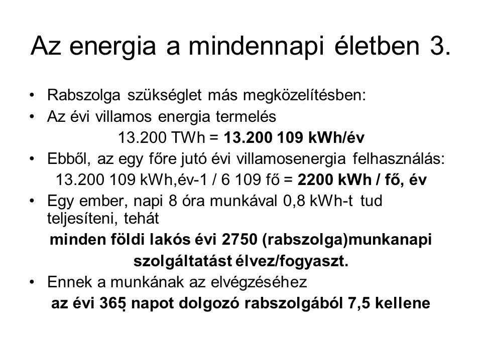 Az energia a mindennapi életben 3. Rabszolga szükséglet más megközelítésben: Az évi villamos energia termelés 13.200 TWh = 13.200 109 kWh/év Ebből, az