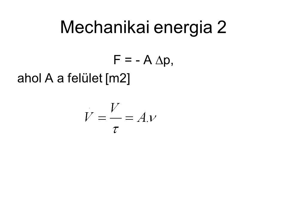 Mechanikai energia 2 F = - A  p, ahol A a felület [m2]